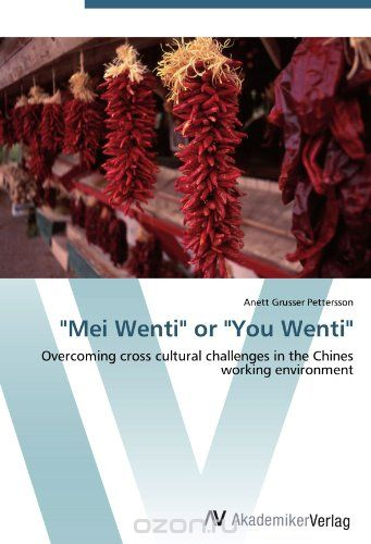 """Mei Wenti"" or ""You Wenti"": Overcoming cross cultural challenges in the Chines working environment"